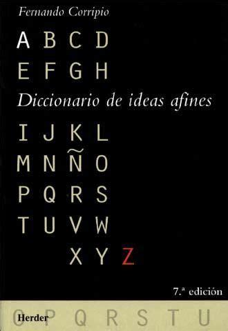 diccionario de ideas afines 8425415152 diccionario de ideas afines fernando corripio barcelona herder 2000 7 170 edici 243 n