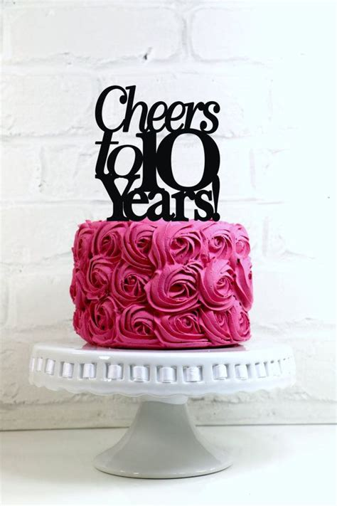 10 Year Anniversary Ideas To Do - anniversary cake topper cheers to 10 years 10th