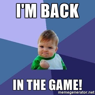 The Game Meme - i m back in the game success kid meme generator