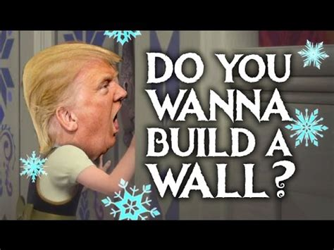 what do you need to build a house do you wanna build a wall donald trump frozen parody