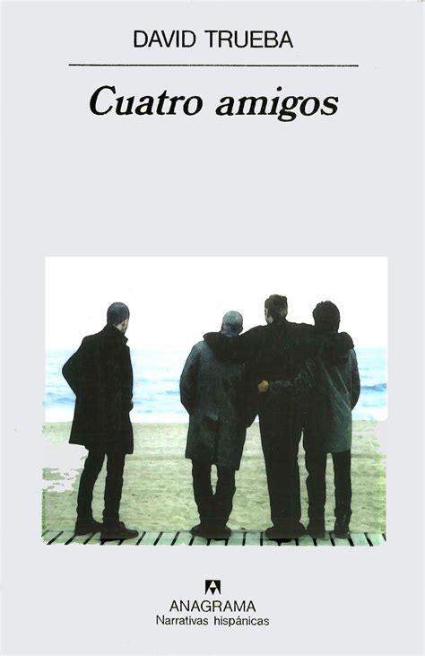 cuatro amigos editorial anagrama
