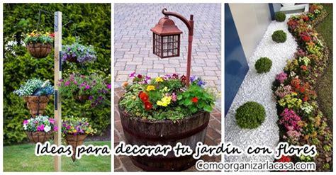 ideas para decorar casa y jardin ideas para decorar tu jard 237 n con flores como organizar