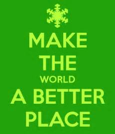 How To Make The World A Better Place Essay by Make The World A Better Place Poster Scoutkaplan Keep Calm O Matic