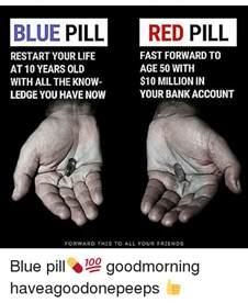 Blue Pill Red Pill Meme - 25 best memes about blue pill red pill blue pill red