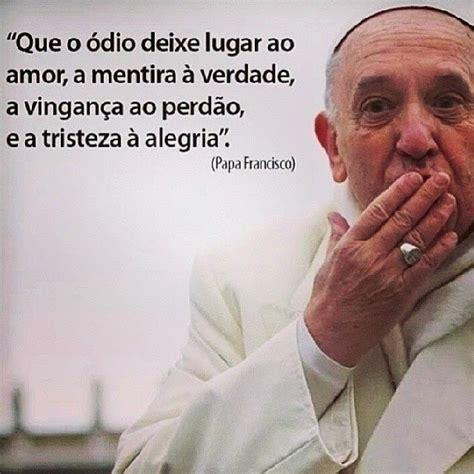 mensagem ao papa francisco blog do ilivaldo duarte papa francisco o amor a verdade