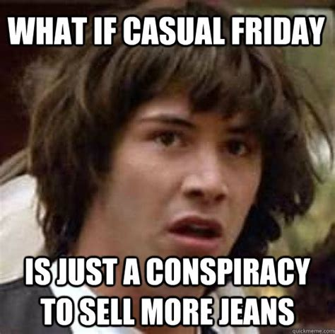 Filthy Friday Memes - gumbo casual friday we didn t start the fire