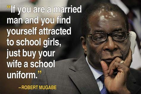 how president robert mugabe of zimbabwe feels about his famous quotes peace ben williams blog