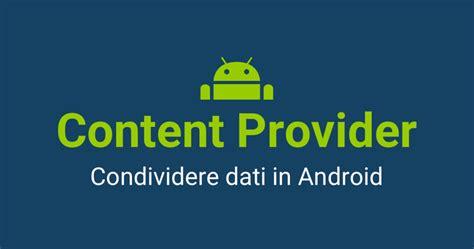 content provider android content provider introduzione alla condivisione di dati tra app in android devapp