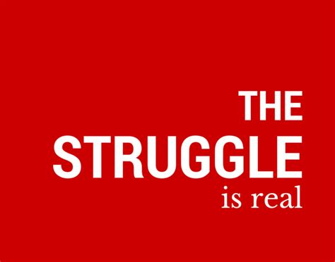 Is Real the struggle is real projects