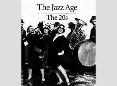 The Great Gatsby: The Jazz Age : Roaring 1920's 1920s Jazz