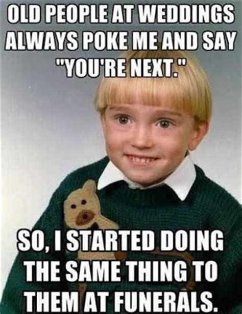 Funny Memes For Kids - picz i like old people at weddings kid