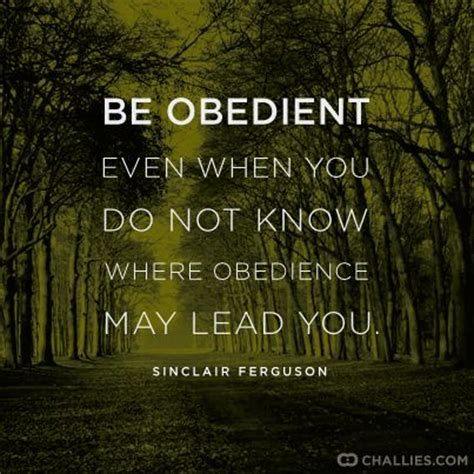 how to your to be obedient quot be obedient even when you do not where obedience may lead you quot sinclair