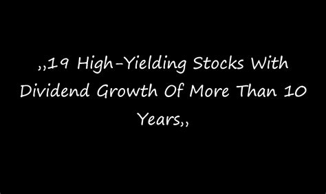 high div stocks the div net 19 high yielding dividend growth stocks for