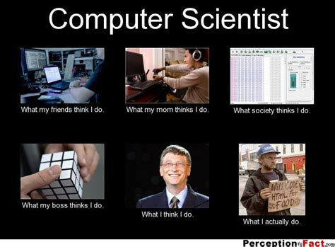 Computer Science Memes - computer scientist what people think i do what i