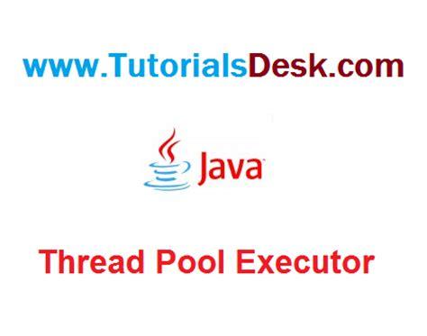 tutorial java executor raja pleci thread pool executor in java tutorial with