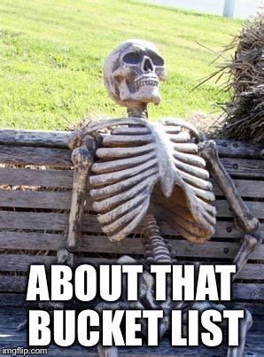 Meme Bucket - waiting skeleton meme imgflip