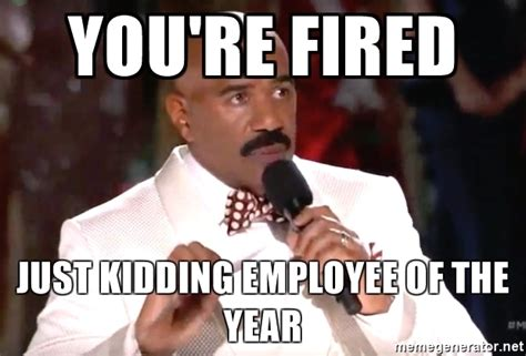 fired meme you re fired just kidding employee of the year steve