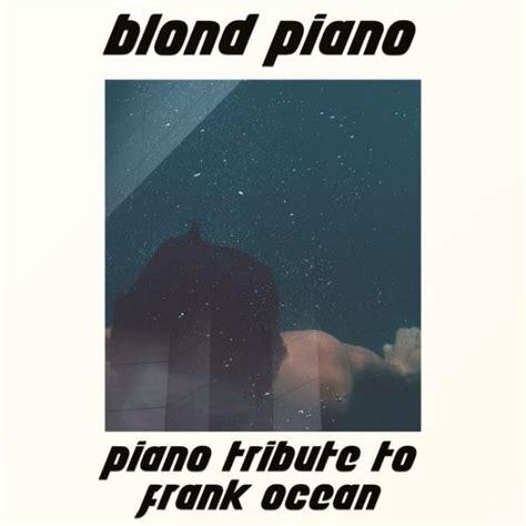 frank ocean listen to free music by frank ocean on listen to a piano version of frank ocean s blonde dazed