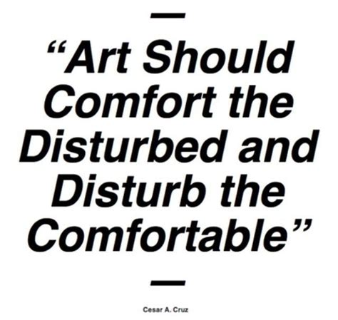 art should disturb the comfortable and comfort the disturbed pinterest discover and save creative ideas