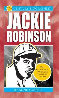 Jackie Robinson An American By Schraff Jackie Robinson Biographies Of The 20th Century 20th Century Biographies By Schraff