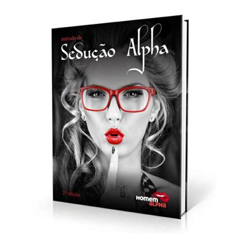 alpha s principal books sedu 231 227 o alpha aprenda a seduzir mulheres
