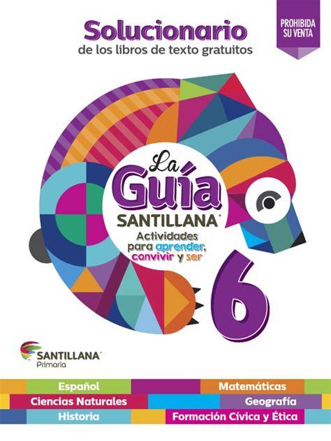 guia santillana 6 grado contestado de maestros solucionario sexto pdf