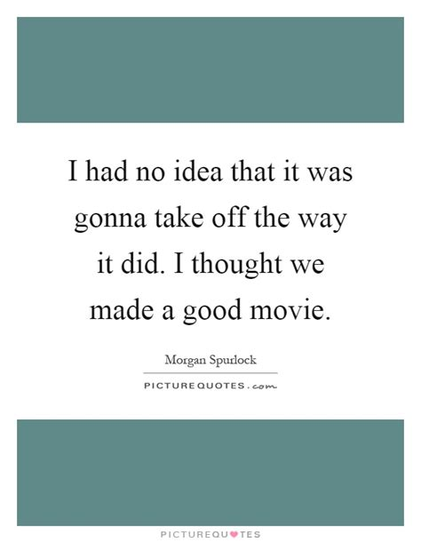 movie quotes just when i thought i was out i had no idea that it was gonna take off the way it did i