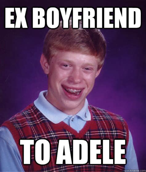 Ex Boyfriend Meme - ex boyfriend to adele bad luck brian quickmeme