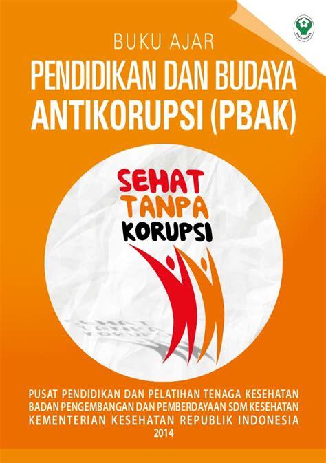 Pendidikan Anti Korupsi pendidikan anti korupsi buku ajar pendidikan dan budaya