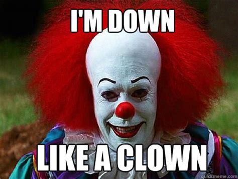 Im Funny Memes - i m down like a clown clown quickmeme