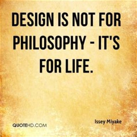 design is not for philosophy it s for life issey miyake quotes quotesgram