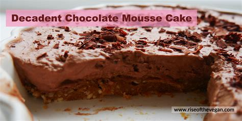 vegan valentines chocolate vegan s decadent chocolate mousse cake recipe