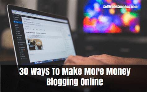 30 Ways To Make Money Online - 30 ways to make more money blogging online self made success
