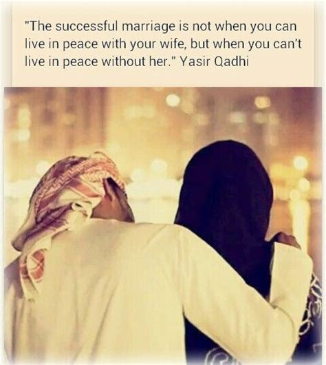 Wedding Anniversary Quotes For Muslim Couples by The Successful Marriage Is Not When You Can Live In Peace