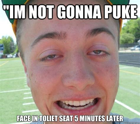 Puke Meme - quot im not gonna puke face in toliet seat 5 minutes later