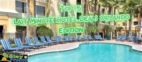 best hotel deals last minute top 5 last minute hotel deals orlando edition staypromo