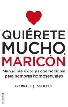 libro quierete mucho maricon qui 233 rete mucho maric 243 n gabriel j mart 237 n roca libros