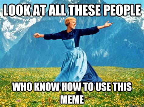 Use All The Memes - look at all these people who know how to use this meme