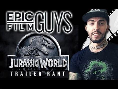 film epic youtube jurassic world trailer rant epic film guys youtube