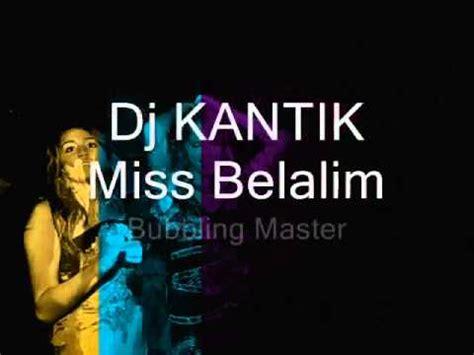 download mp3 dj kantik dj kantik miss belalim bubbling master ka2 production