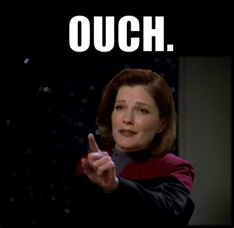 Ouch Meme - pin by iam neferast on star trek captain janeway quotes as
