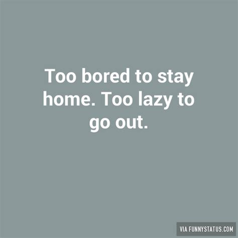 bored to stay home lazy to go out status