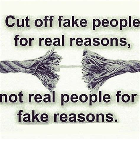 Fake People Memes - cut off fake people for real reasons not real people for