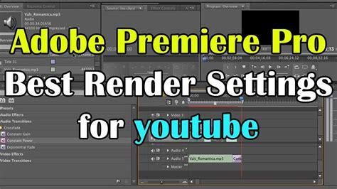adobe premiere pro youtube settings tutorial adobe premiere pro best render settings for