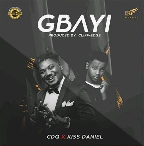 lyrics kiss daniel no do lyrics lyrics check out quot cdq ft kiss daniel gbayi quot lyrics