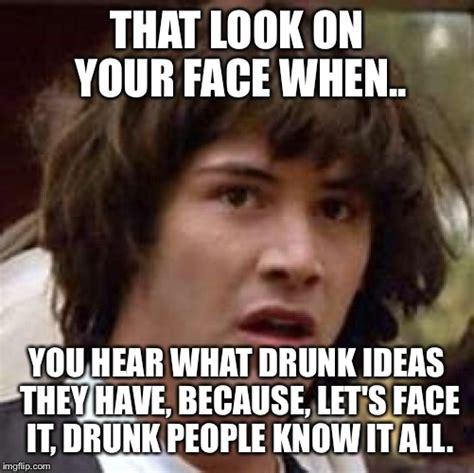Drunk Face Meme - conspiracy keanu meme imgflip