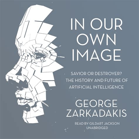 the future of intelligence books in our own image audiobook by george zarkadakis