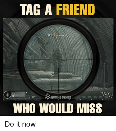 12 A Memes - tag a friend 4 12 837 an gaming memes who would miss do it