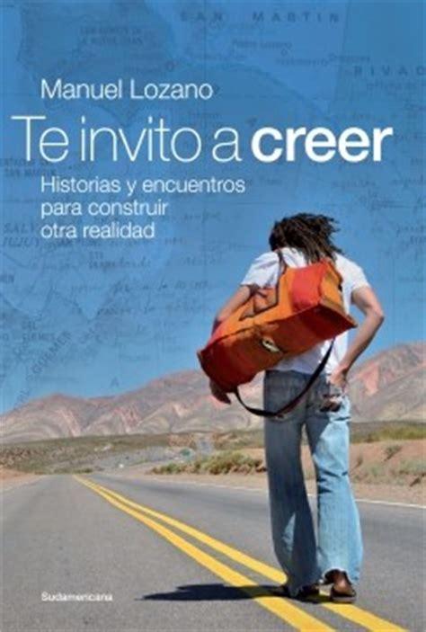 libro creer te invito a creer por lozano manuel 9789500738002 c 250 spide com