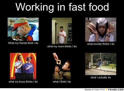 Fast Food Meme - working fast food memes